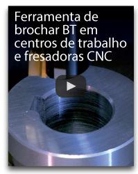 Ferramenta de brochar BT em centros de trabalho e fresadoras CNC