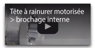 Tête à rainurer motorisée brochage interne