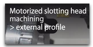motorized slotting head machining external profile