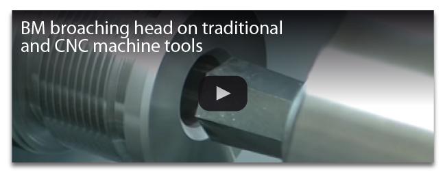 BM broacing head on tradizional and CNC machine tools
